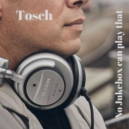 Tosch - No Jukebox Can Play That (2019)