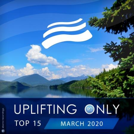 Uplifting Only Top 15: March 2020 (2020)