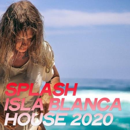 Splash Isla Blanca House 2020 (The Best Selection House Music 2020 By Isla Blanca) (2020)