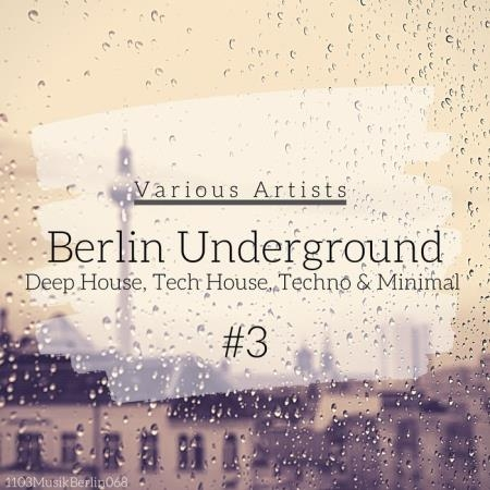 Berlin Underground Deep House, Tech House, Techno & Minimal #3 (2020)